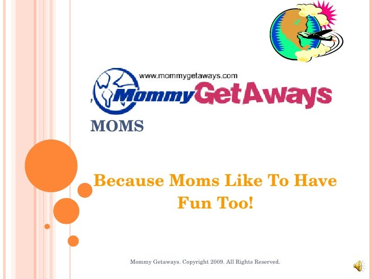 TRAVEL CLUB FOR SINGLE MOMS Because Moms Like To Have Fun Too! Mommy Getaways. Copyright 2009. All Rights Reserved.