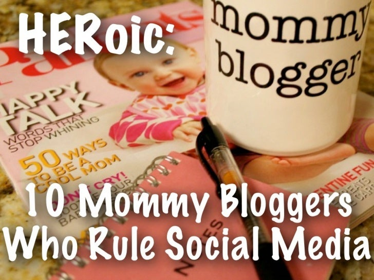 HERoic:                     10 Mommy Bloggers Who Rule                            Social MediaMommy bloggers are a fun, fa...
