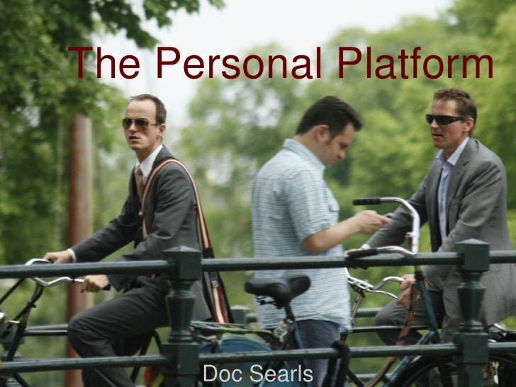 The Personal Platform           Doc Searls        1