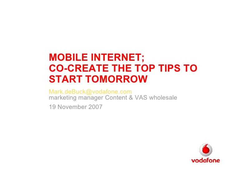 MOBILE INTERNET;  CO-CREATE THE TOP TIPS TO START TOMORROW  [email_address] marketing manager Content & VAS wholesale 19 N...