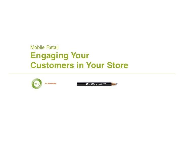 Mobile Retail!Engaging YourCustomers in Your Store!