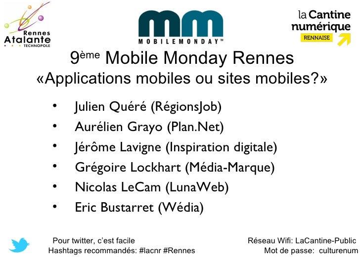 9ème Mobile Monday Rennes«Applications mobiles ou sites mobiles?»  •    Julien Quéré (RégionsJob)  •    Aurélien Grayo (Pl...