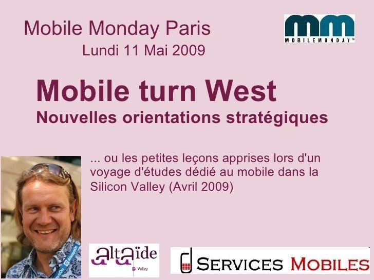 Lundi 11 Mai 2009 Mobile Monday Paris Mobile turn West Nouvelles orientations stratégiques ... ou les petites leçons appri...