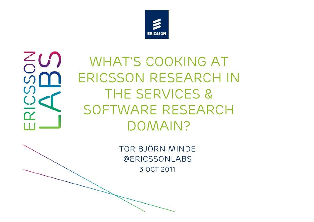 What's cooking atEricsson Research in    the Services & Software research      domain?     Tor björn minde      @ericssonl...