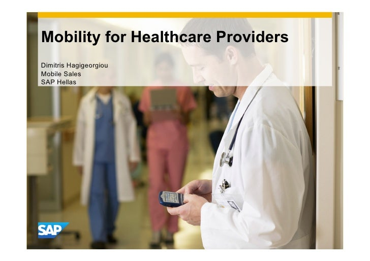 Mobility for Healthcare ProvidersDimitris HagigeorgiouMobile SalesSAP Hellas                              CON             ...
