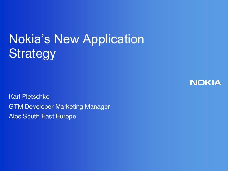 Nokia's New Application Strategy<br />Karl Pletschko<br />GTM Developer Marketing Manager <br />Alps South East Europe<br />