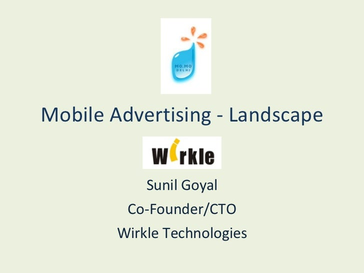Mobile Advertising - Landscape Sunil Goyal Co-Founder/CTO Wirkle Technologies