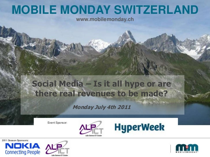 Mobile Monday SWITZERLAND<br />www.mobilemonday.ch<br />Social Media – Is it all hype or are there real revenues to be mad...
