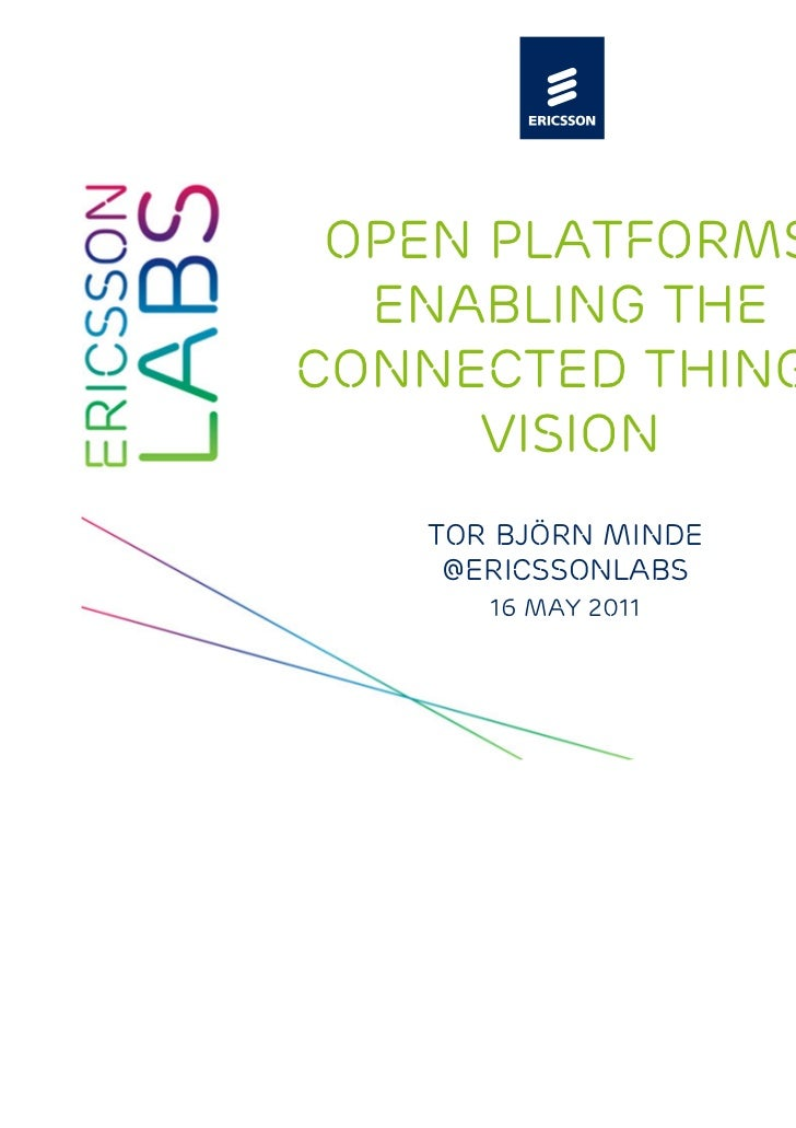 Open platforms  Enabling theConnected Things     Vision   Tor björn minde    @ericssonlabs      16 may 2011