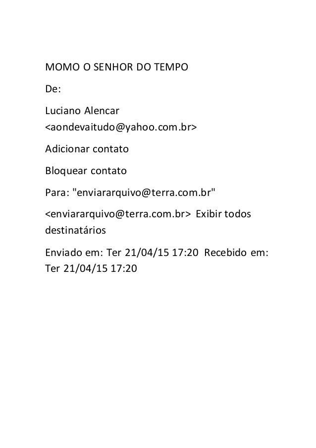 "MOMO O SENHOR DO TEMPO De: Luciano Alencar <aondevaitudo@yahoo.com.br> Adicionar contato Bloquear contato Para: ""enviararq..."