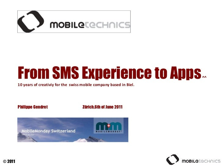 From SMS Experience to Apps  ^^ 10 years of creativiy for the  swiss mobile company based in Biel.  Philippe Gendret  Züri...