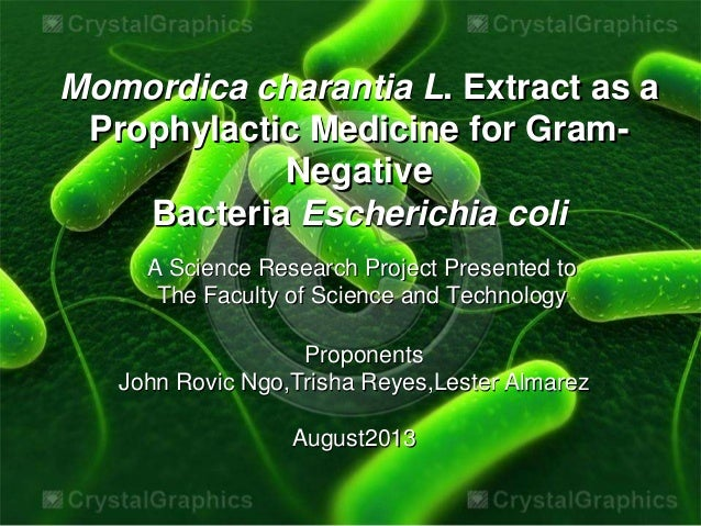 Proponents John Rovic Ngo,Trisha Reyes,Lester Almarez August2013 Momordica charantia L. Extract as a Prophylactic Medicine...