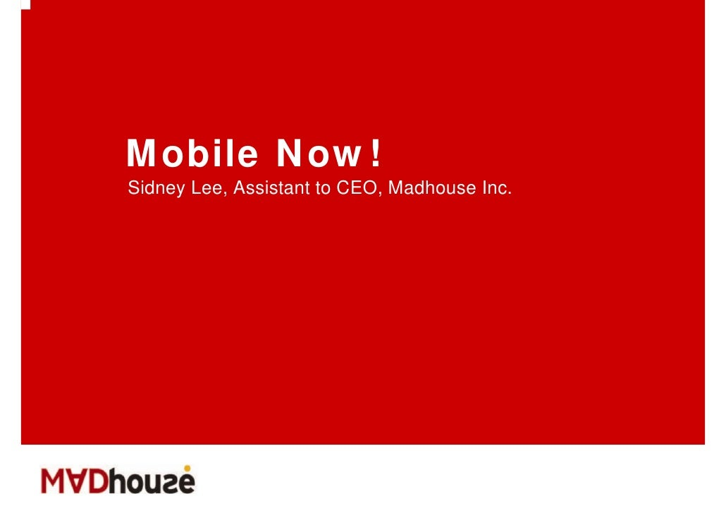 Mobile Now! Sidney Lee, Assistant to CEO, Madhouse Inc.