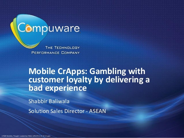 Mobile CrApps: Gambling with                                 customer loyalty by delivering a                             ...
