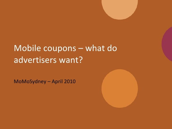 Mobile coupons – what do advertisers want? MoMoSydney – April 2010