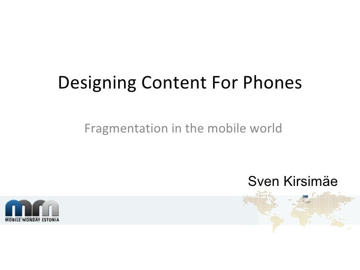 Designing Content For Phones   Fragmentation in the mobile world Sven Kirsimäe