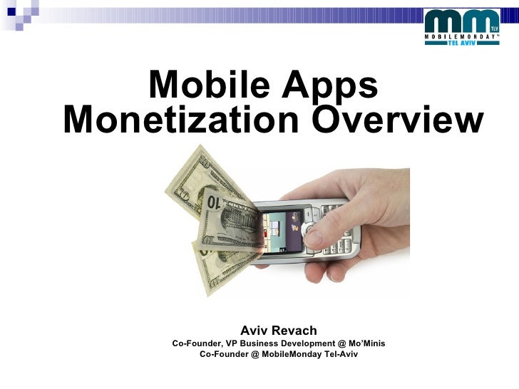 <ul><li>Mobile Apps Monetization Overview </li></ul>Aviv Revach Co-Founder, VP Business Development @ Mo'Minis Co-Founder ...