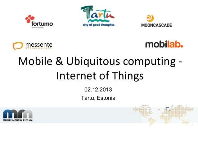 Mobile & Ubiquitous computing Internet of Things 02.12.2013 Tartu, Estonia