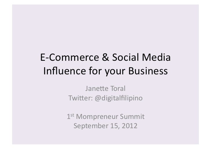 E-­‐Commerce	  &	  Social	  Media	   Influence	  for	  your	  Business	              Jane:e	  Toral	          Twi:er:	  @di...