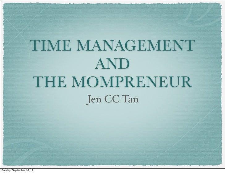 TIME MANAGEMENT                           AND                     THE MOMPRENEUR                           Jen CC TanSunda...