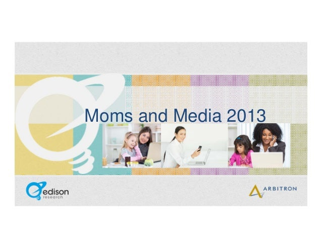 Moms and Media 2013 by Edison Research