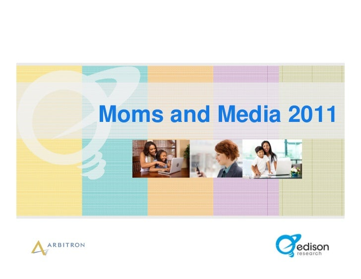 Moms and Media 2011 by Edison Research