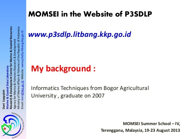 MOMSEI in the Website of P3SDLP www.p3sdlp.litbang.kkp.go.id My background : Informatics Techniques from Bogor Agricultura...