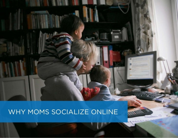 WHY MOMS SOCIALIZE ONLINE