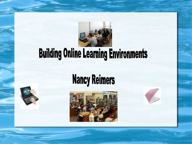 Building Online Learning Environments  Nancy Reimers