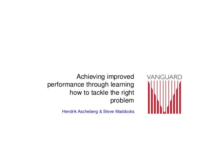 Achieving improved performance through learning how to tackle the right problem Hendrik Ascheberg & Steve Maddocks