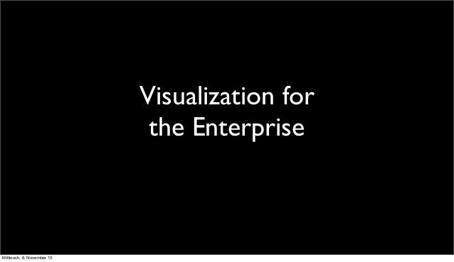 Visualization for the Enterprise  Mittwoch, 6. November 13