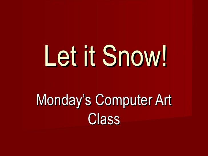 Let it Snow! Monday's Computer Art Class