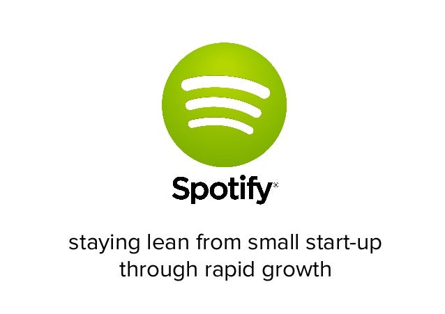 HOW SPOTIFY STAYS LEAN FROM SMALL START-UP THROUGH RAPID-GROWTH (JOAKIM SUNDEN) - LKCE13