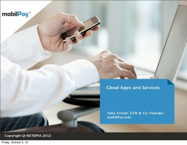 Cloud Apps and Services                             Felix Crisan, CTO & Co-Founder                             mobilPay.co...