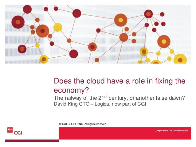 Does the cloud have a role in fixing theeconomy?The railway of the 21st century, or another false dawn?David King CTO – Lo...