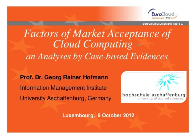 EuroCloud Deutschland_eco e.V. Factors of Market Acceptance of       Cloud Computing –  an Analyses by Case-based Evidence...