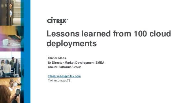 Lessons learned from 100 clouddeploymentsOlivier MaesSr Director Market Development EMEACloud Platforms GroupOlivier.maes@...