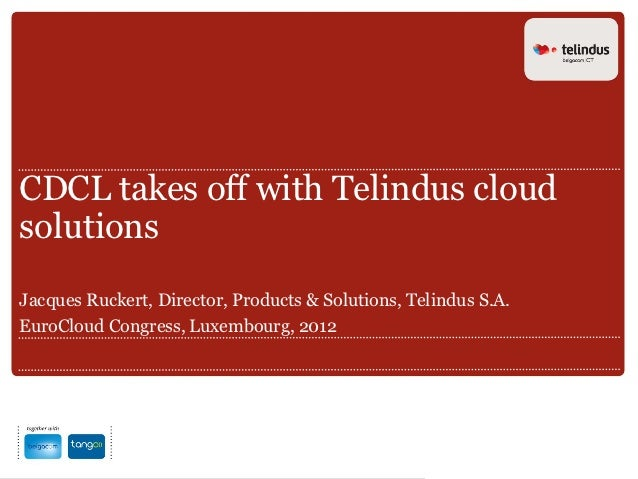 CDCL takes off with Telindus cloudsolutionsJacques Ruckert, Director, Products & Solutions, Telindus S.A.EuroCloud Congres...
