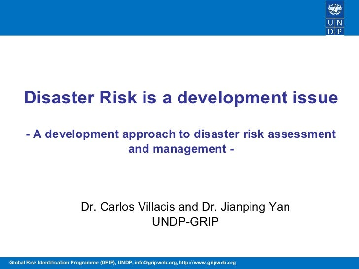 Disaster Risk is a development issue      - A development approach to disaster risk assessment                       and m...