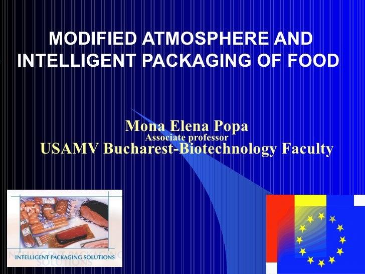 MODIFIED ATMOSPHERE AND INTELLIGENT PACKAGING OF FOOD  Mona Elena Popa Associate professor USAMV Bucharest-Biotechnology F...