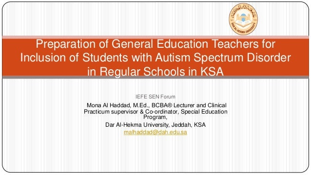 Dr. Mona Al Haddad - Preparation of General Education Teachers for Inclusion of Students with Autism Spectrum Disorder in Regular Schools in KSA - IEFE Forum 2014