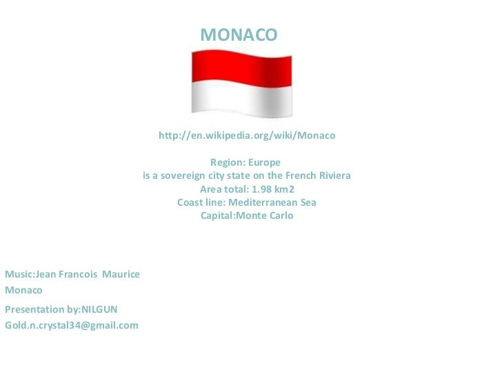 MONACO http://en.wikipedia.org/wiki/Monaco Region: Europe   is a sovereign city state on the French Riviera Area total: 1....