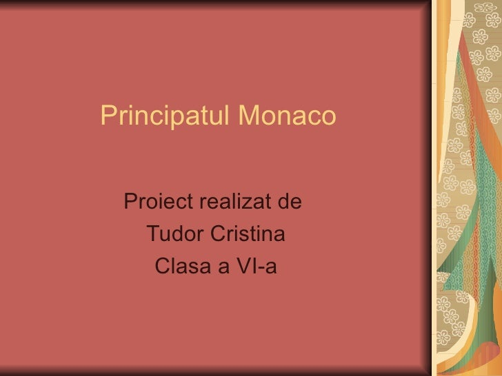 Principatul Monaco Proiect realizat de   Tudor Cristina    Clasa a VI-a