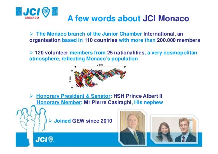 A few words about JCI Monaco   The Monaco branch of the Junior Chamber International, anorganisation based in 110 countrie...