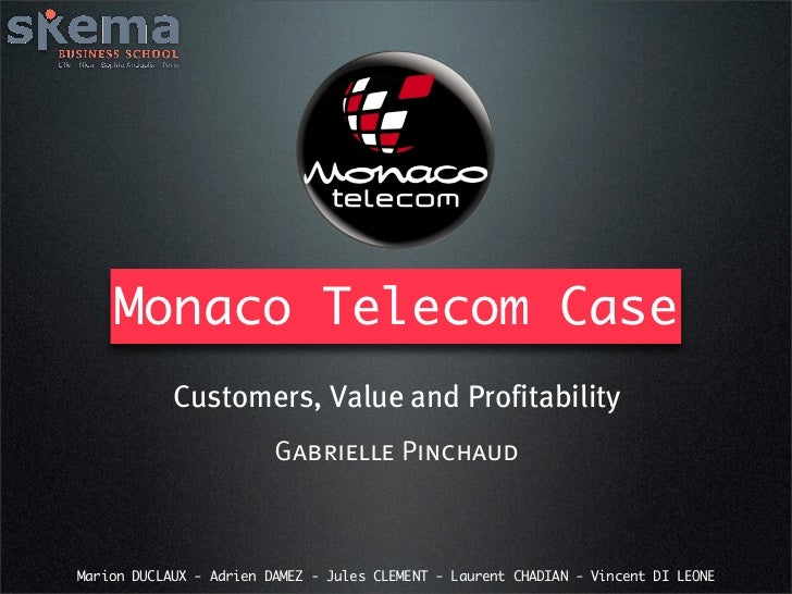 Monaco Telecom Case            Customers, Value and Profitability                         Gabrielle PinchaudMarion DUCLAUX...
