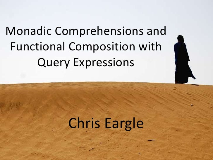 Monadic Comprehensions and Functional Composition with Query Expressions<br />Chris Eargle<br />