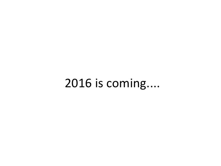 2016 is coming....