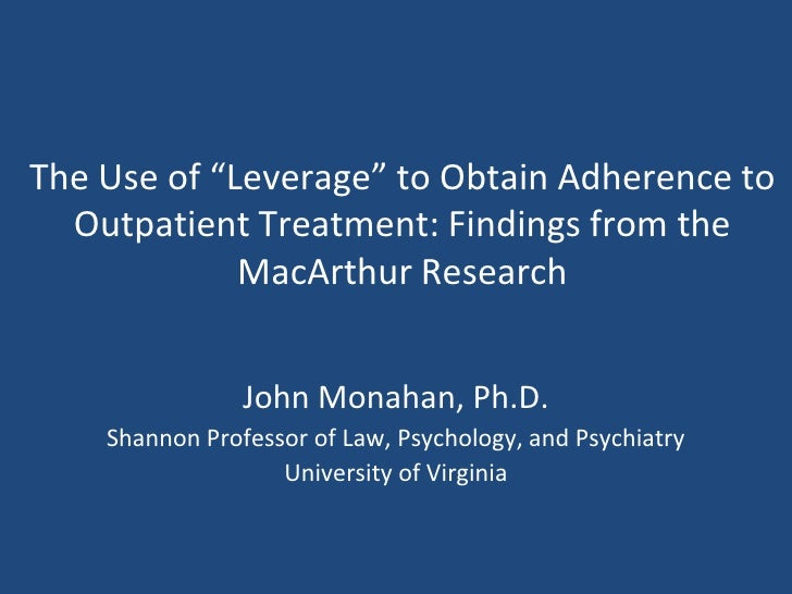"The Use of ""Leverage"" to Obtain Adherence to Outpatient Treatment: Findings from the MacArthur Research<br />John Monahan,..."