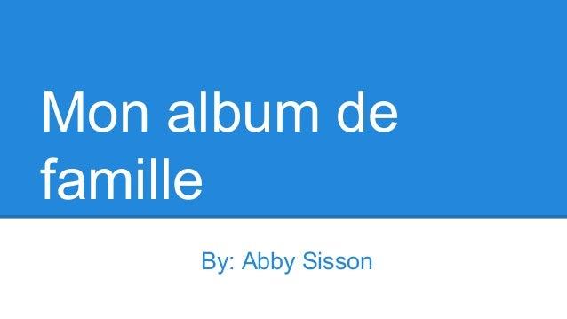 Mon album de famille By: Abby Sisson