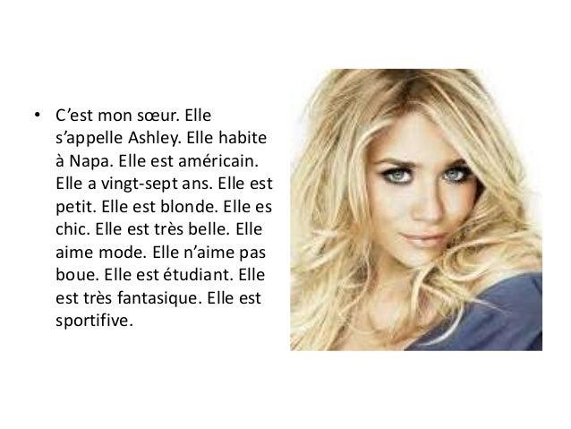 • C'est mon sœur. Elle s'appelle Ashley. Elle habite à Napa. Elle est américain. Elle a vingt-sept ans. Elle est petit. El...